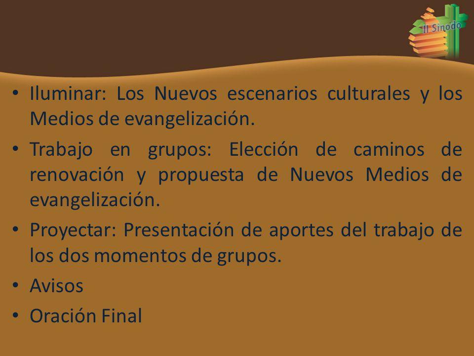Iluminar: Los Nuevos escenarios culturales y los Medios de evangelización. Trabajo en grupos: Elección de caminos de renovación y propuesta de Nuevos