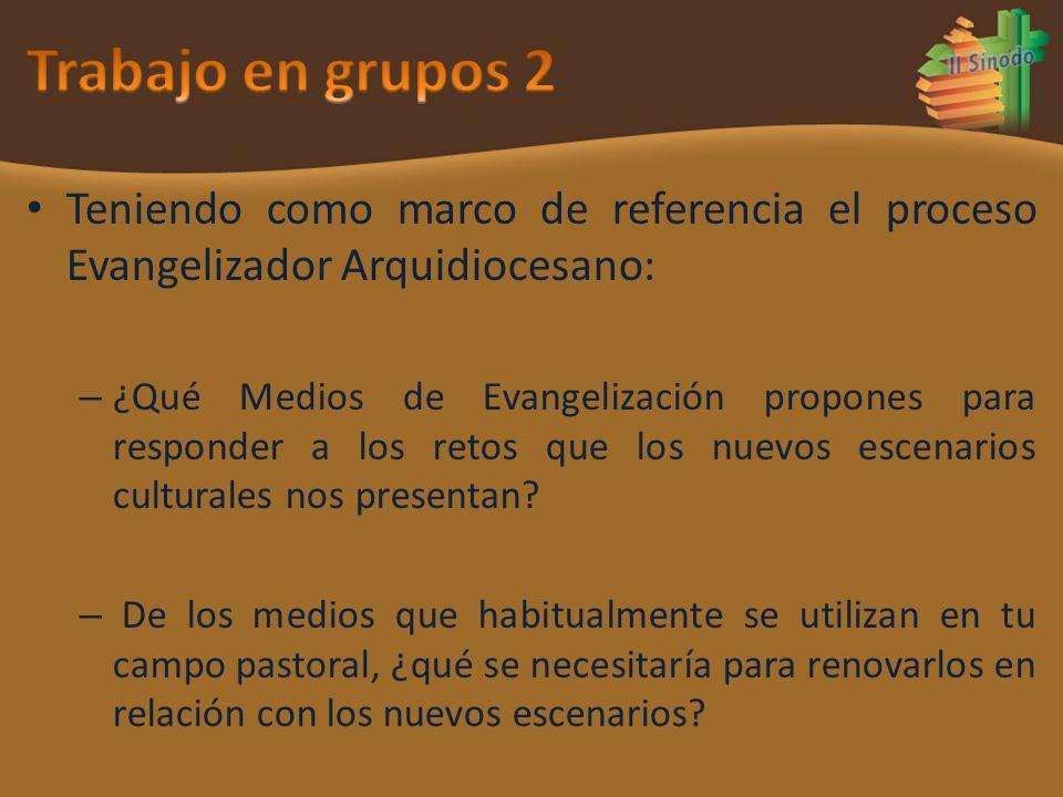 Teniendo como marco de referencia el proceso Evangelizador Arquidiocesano: – ¿Qué Medios de Evangelización propones para responder a los retos que los