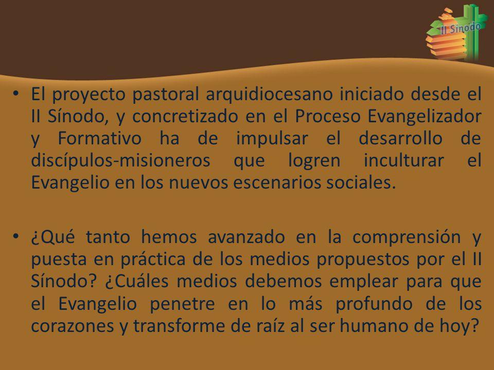 El proyecto pastoral arquidiocesano iniciado desde el II Sínodo, y concretizado en el Proceso Evangelizador y Formativo ha de impulsar el desarrollo d