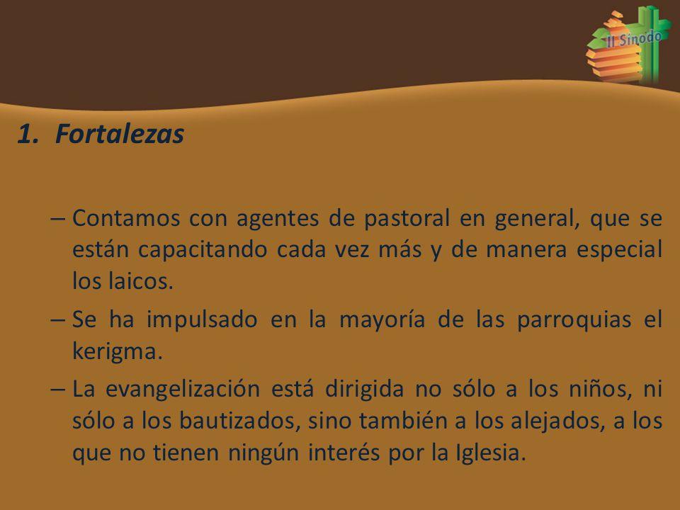 1.Fortalezas – Contamos con agentes de pastoral en general, que se están capacitando cada vez más y de manera especial los laicos. – Se ha impulsado e