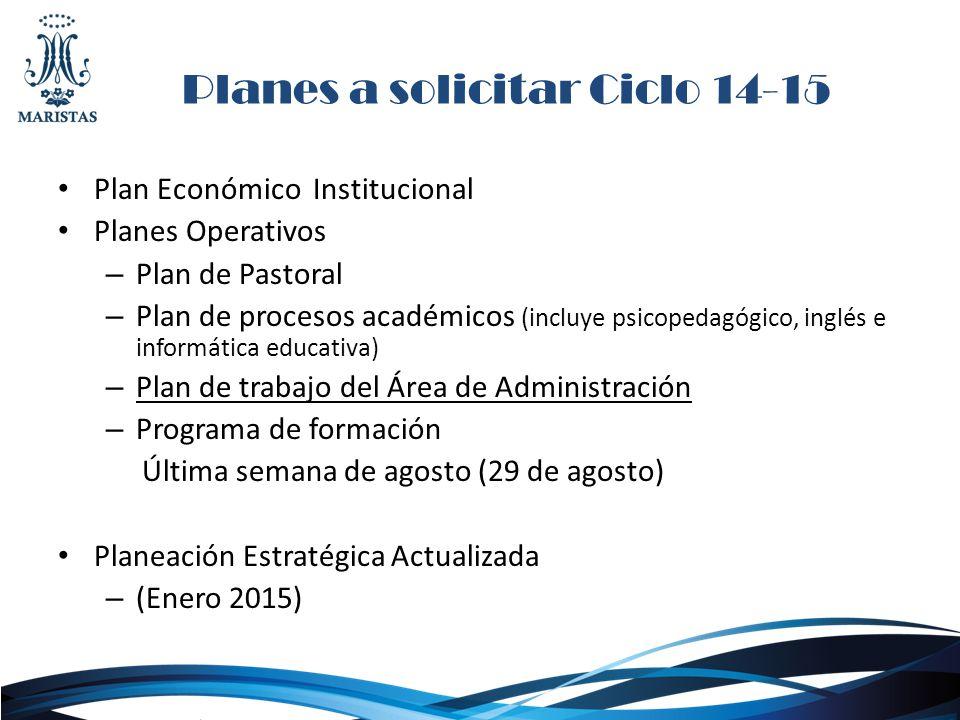 Planes a solicitar Ciclo 14-15 Plan Económico Institucional Planes Operativos – Plan de Pastoral – Plan de procesos académicos (incluye psicopedagógic