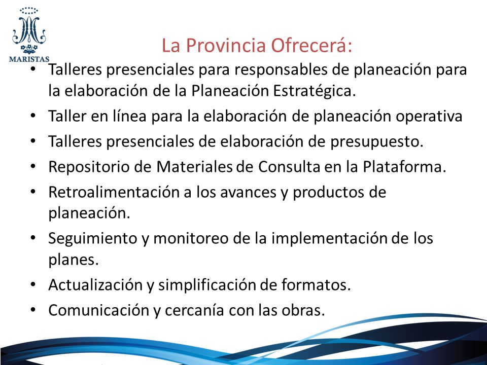 La Provincia Ofrecerá: Talleres presenciales para responsables de planeación para la elaboración de la Planeación Estratégica. Taller en línea para la