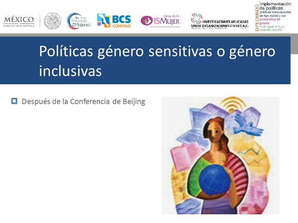 Políticas género sensitivas o género inclusivas Después de la Conferencia de Beijing