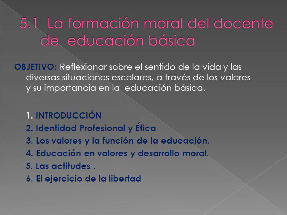 OBJETIVO : Reflexionar sobre el sentido de la vida y las diversas situaciones escolares, a través de los valores y su importancia en la educación básica.