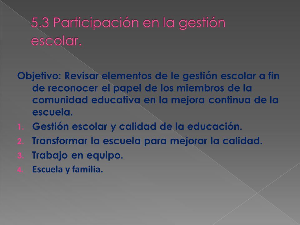 Objetivo: Revisar elementos de le gestión escolar a fin de reconocer el papel de los miembros de la comunidad educativa en la mejora continua de la escuela.