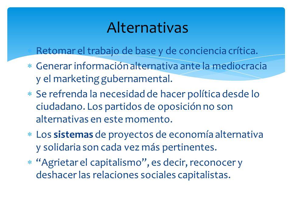 Retomar el trabajo de base y de conciencia crítica. Generar información alternativa ante la mediocracia y el marketing gubernamental. Se refrenda la n