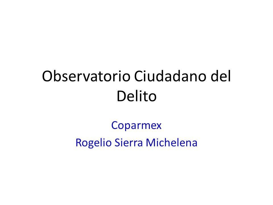 Observatorio Ciudadano del Delito Coparmex Rogelio Sierra Michelena