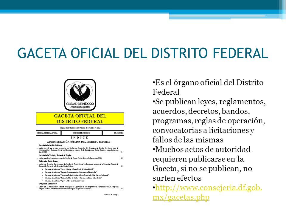 GACETA OFICIAL DEL DISTRITO FEDERAL Es el órgano oficial del Distrito Federal Se publican leyes, reglamentos, acuerdos, decretos, bandos, programas, r