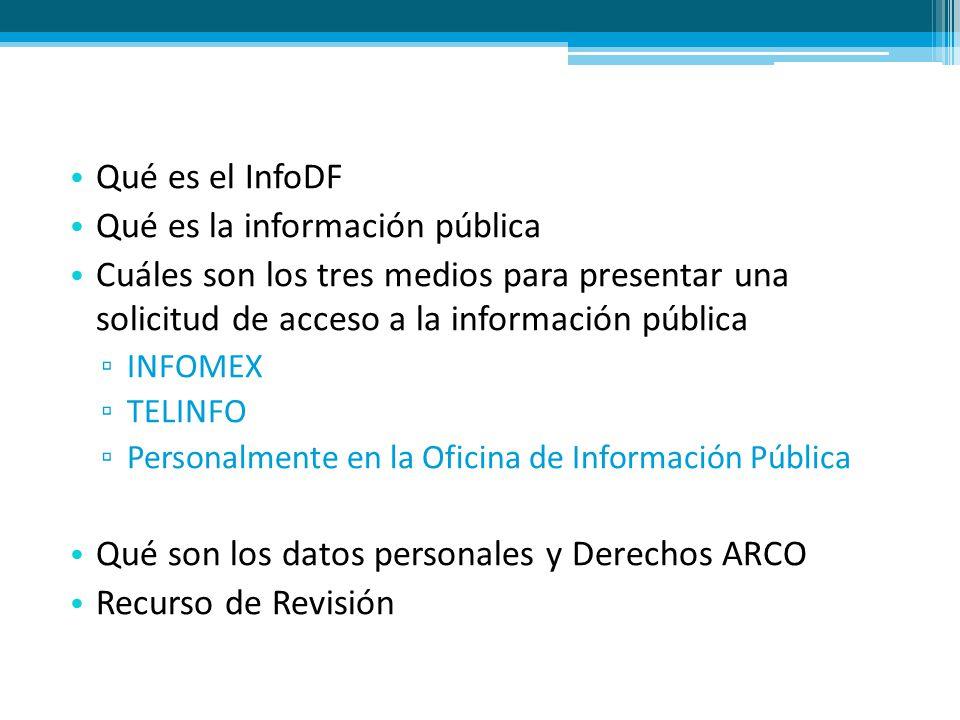 Qué es el InfoDF Qué es la información pública Cuáles son los tres medios para presentar una solicitud de acceso a la información pública INFOMEX TELI