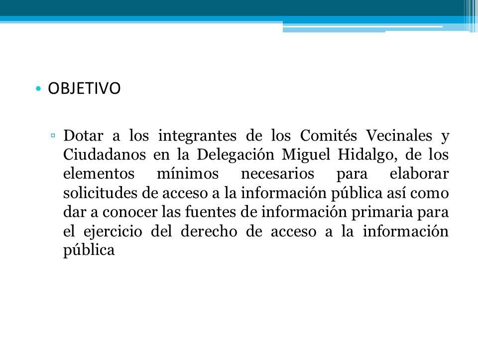 OBJETIVO Dotar a los integrantes de los Comités Vecinales y Ciudadanos en la Delegación Miguel Hidalgo, de los elementos mínimos necesarios para elabo