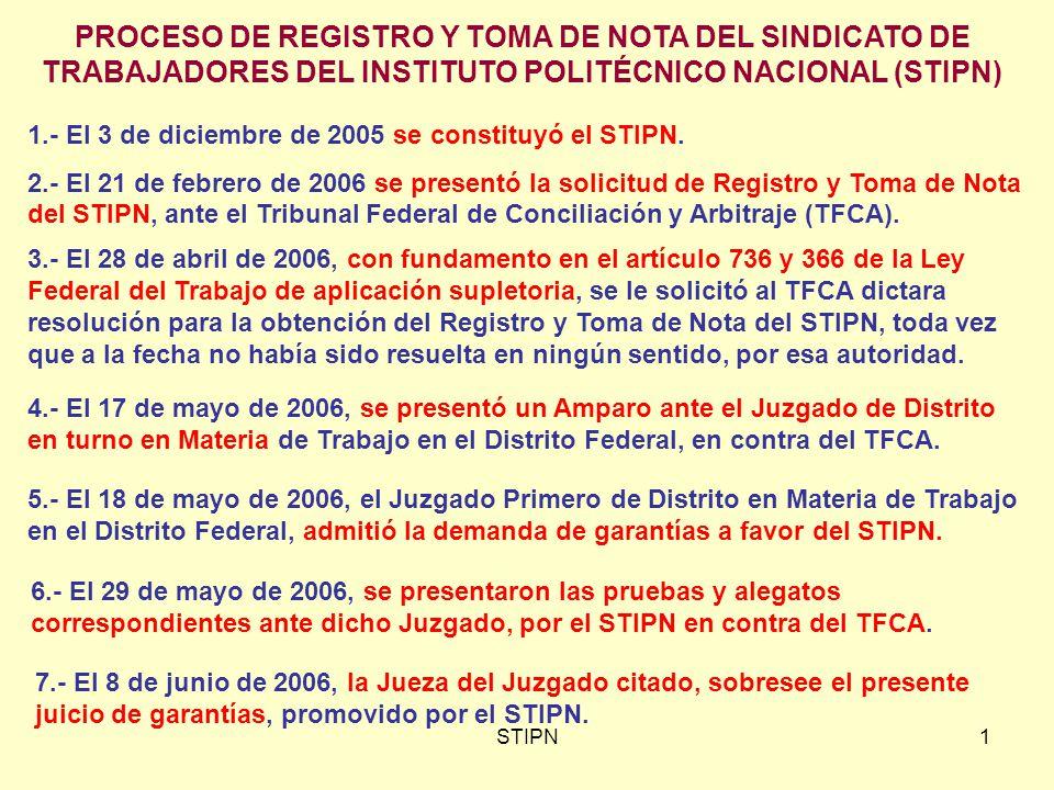 STIPN1 PROCESO DE REGISTRO Y TOMA DE NOTA DEL SINDICATO DE TRABAJADORES DEL INSTITUTO POLITÉCNICO NACIONAL (STIPN) 1.- El 3 de diciembre de 2005 se constituyó el STIPN.