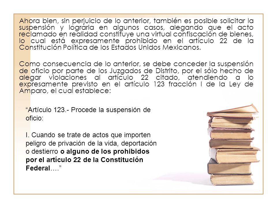 Ahora bien, sin perjuicio de lo anterior, también es posible solicitar la suspensión y lograrla en algunos casos, alegando que el acto reclamado en re