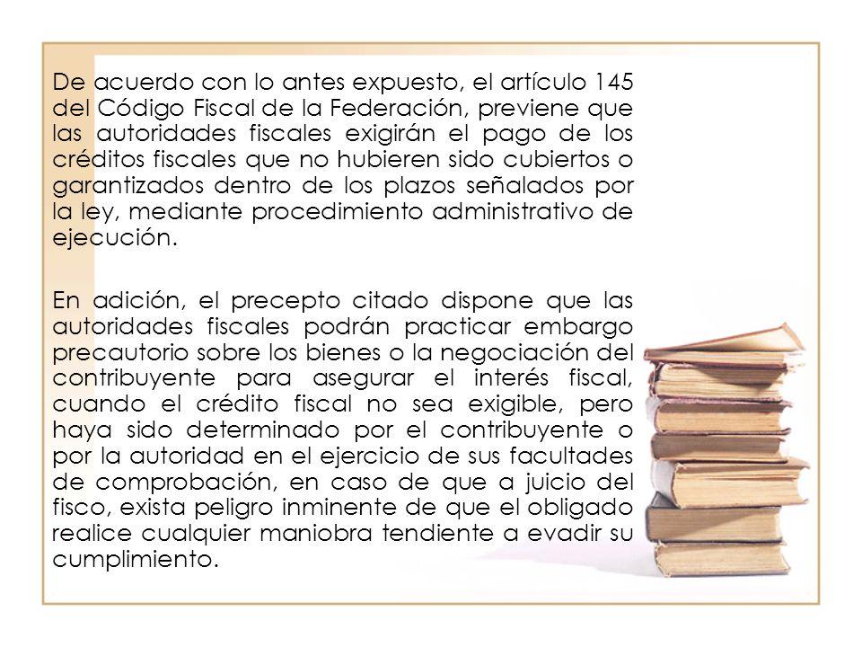 De acuerdo con lo antes expuesto, el artículo 145 del Código Fiscal de la Federación, previene que las autoridades fiscales exigirán el pago de los cr