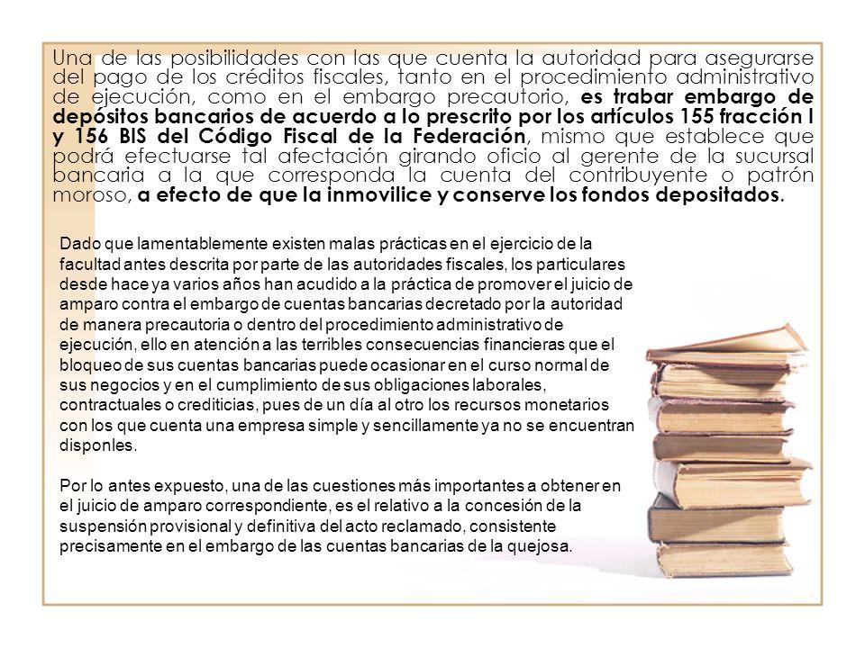 Una de las posibilidades con las que cuenta la autoridad para asegurarse del pago de los créditos fiscales, tanto en el procedimiento administrativo d