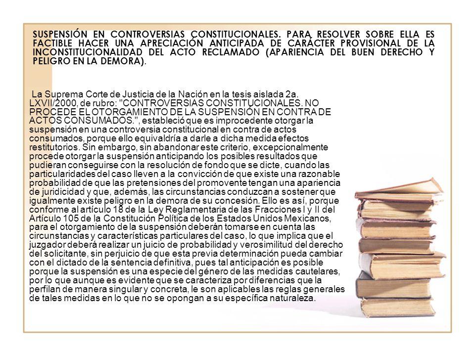 SUSPENSIÓN EN CONTROVERSIAS CONSTITUCIONALES. PARA RESOLVER SOBRE ELLA ES FACTIBLE HACER UNA APRECIACIÓN ANTICIPADA DE CARÁCTER PROVISIONAL DE LA INCO
