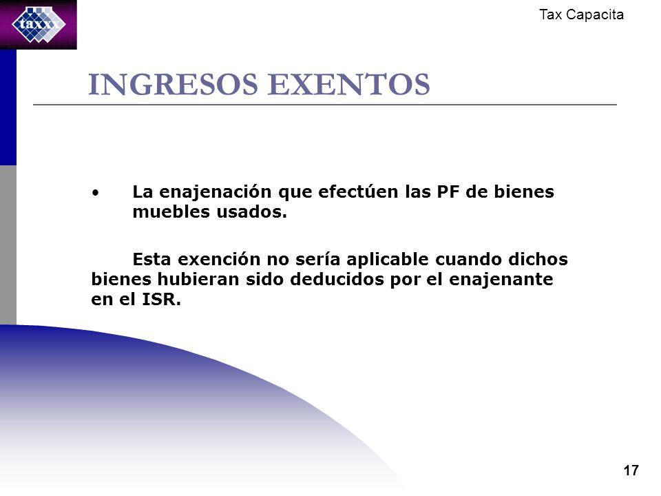Tax Capacita 17 INGRESOS EXENTOS La enajenación que efectúen las PF de bienes muebles usados.