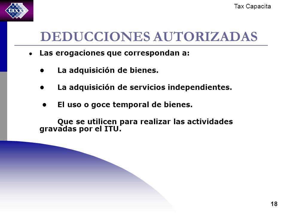 Tax Capacita 18 DEDUCCIONES AUTORIZADAS Las erogaciones que correspondan a: La adquisición de bienes.