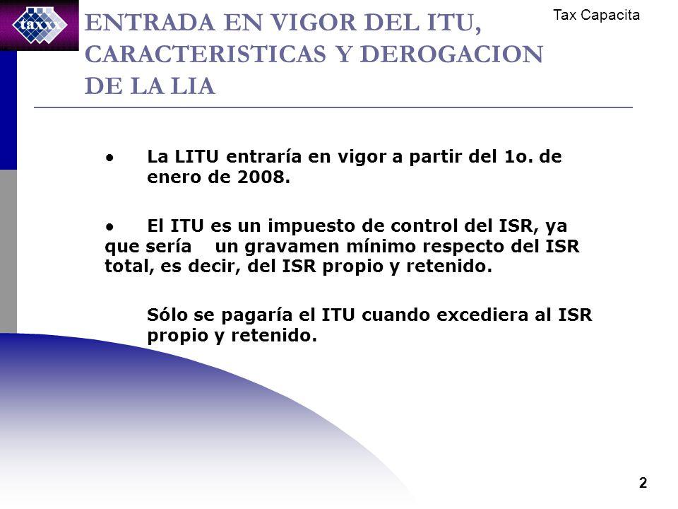 Tax Capacita 2 ENTRADA EN VIGOR DEL ITU, CARACTERISTICAS Y DEROGACION DE LA LIA La LITU entraría en vigor a partir del 1o.