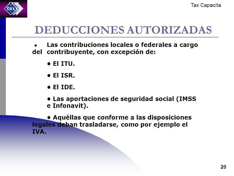 Tax Capacita 20 DEDUCCIONES AUTORIZADAS Las contribuciones locales o federales a cargo del contribuyente, con excepción de: El ITU.