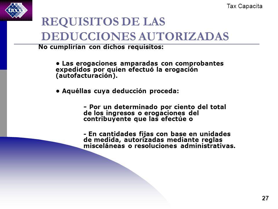 Tax Capacita 27 REQUISITOS DE LAS DEDUCCIONES AUTORIZADAS No cumplirían con dichos requisitos: Las erogaciones amparadas con comprobantes expedidos por quien efectuó la erogación (autofacturación).