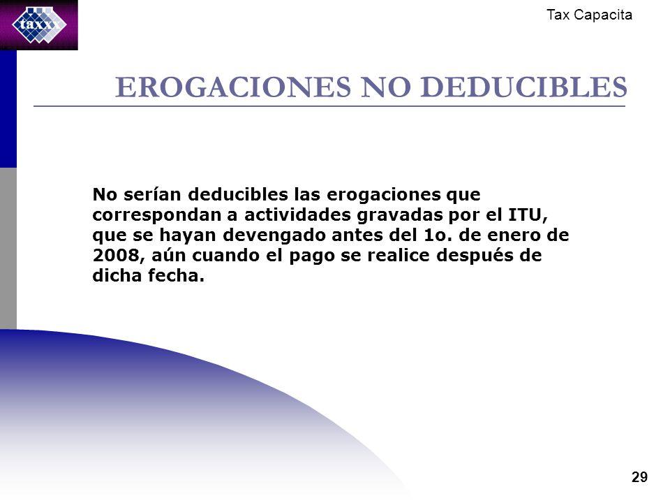 Tax Capacita 29 EROGACIONES NO DEDUCIBLES No serían deducibles las erogaciones que correspondan a actividades gravadas por el ITU, que se hayan devengado antes del 1o.