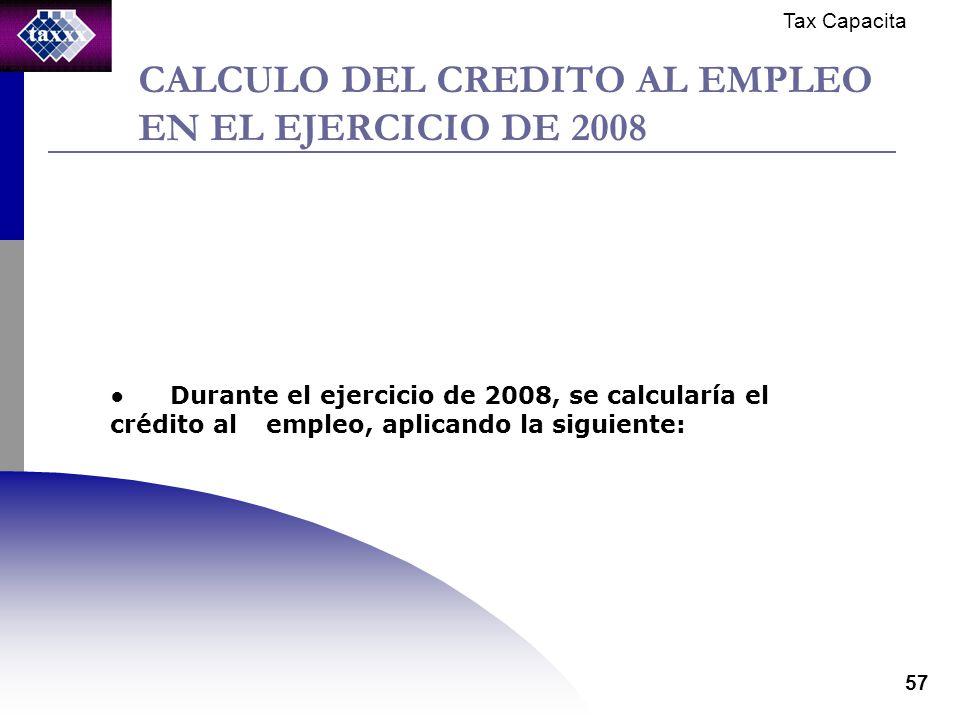 Tax Capacita 57 CALCULO DEL CREDITO AL EMPLEO EN EL EJERCICIO DE 2008 Durante el ejercicio de 2008, se calcularía el crédito al empleo, aplicando la siguiente: