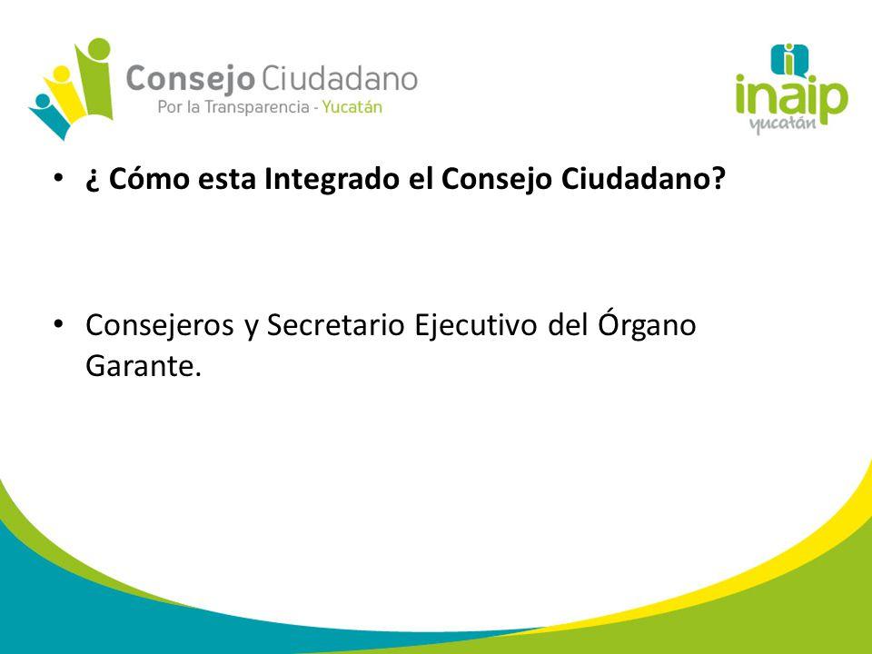 ¿ Cómo esta Integrado el Consejo Ciudadano? Consejeros y Secretario Ejecutivo del Órgano Garante.