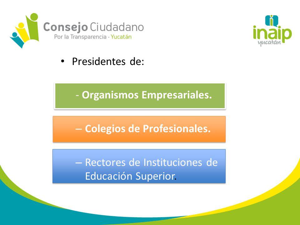 Presidentes de: - Organismos Empresariales. – Colegios de Profesionales.
