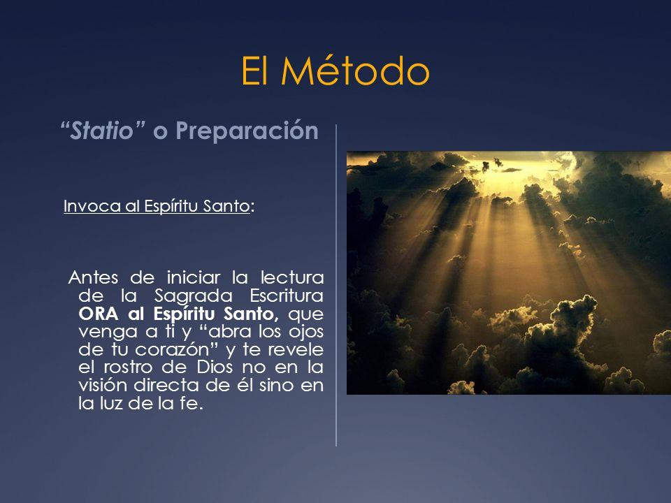 El Método Statio o Preparación Invoca al Espíritu Santo: Antes de iniciar la lectura de la Sagrada Escritura ORA al Espíritu Santo, que venga a ti y abra los ojos de tu corazón y te revele el rostro de Dios no en la visión directa de él sino en la luz de la fe.