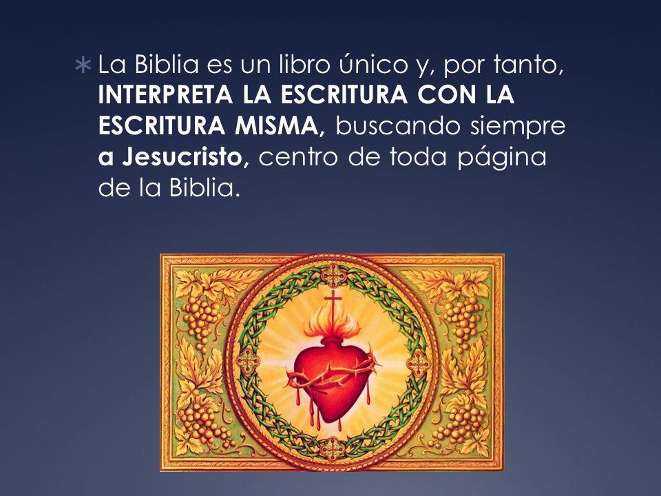 La Biblia es un libro único y, por tanto, INTERPRETA LA ESCRITURA CON LA ESCRITURA MISMA, buscando siempre a Jesucristo, centro de toda página de la Biblia.