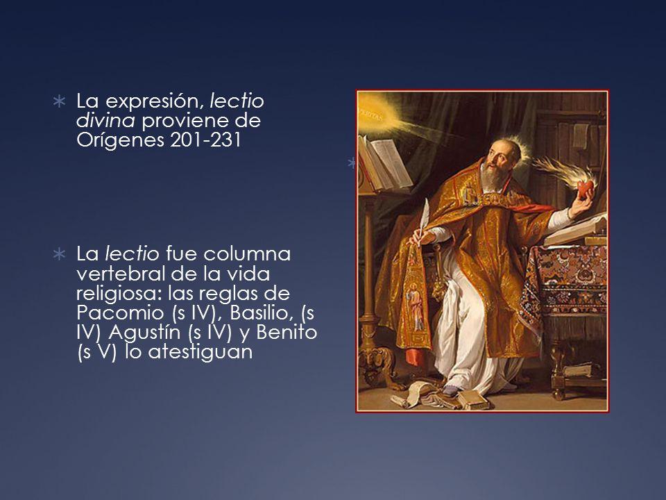 La expresión, lectio divina proviene de Orígenes 201-231 La lectio fue columna vertebral de la vida religiosa: las reglas de Pacomio (s IV), Basilio, (s IV) Agustín (s IV) y Benito (s V) lo atestiguan Foto o pintura de San Agustín o de San Benito