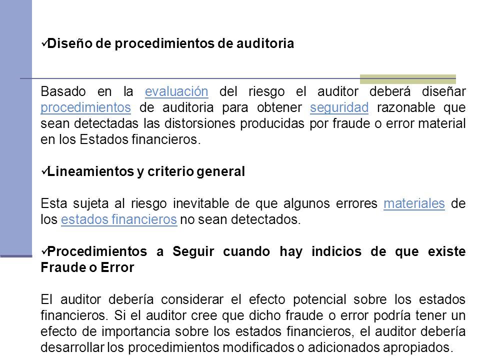 Diseño de procedimientos de auditoria Basado en la evaluación del riesgo el auditor deberá diseñar procedimientos de auditoria para obtener seguridad