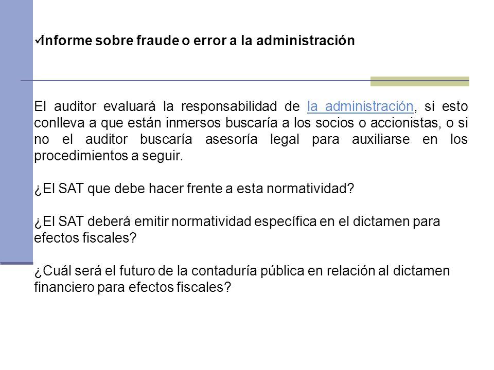 Informe sobre fraude o error a la administración El auditor evaluará la responsabilidad de la administración, si esto conlleva a que están inmersos bu