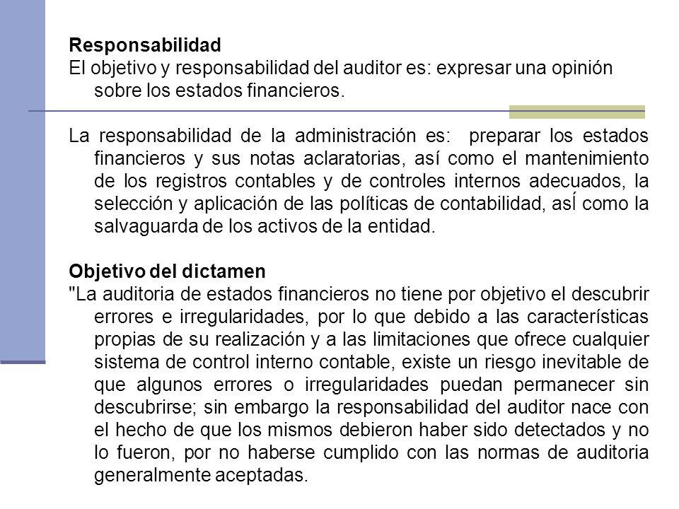 Responsabilidad El objetivo y responsabilidad del auditor es: expresar una opinión sobre los estados financieros. La responsabilidad de la administrac