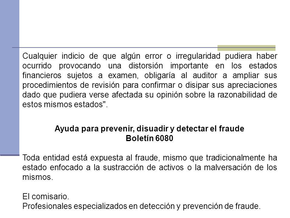 Cualquier indicio de que algún error o irregularidad pudiera haber ocurrido provocando una distorsión importante en los estados financieros sujetos a