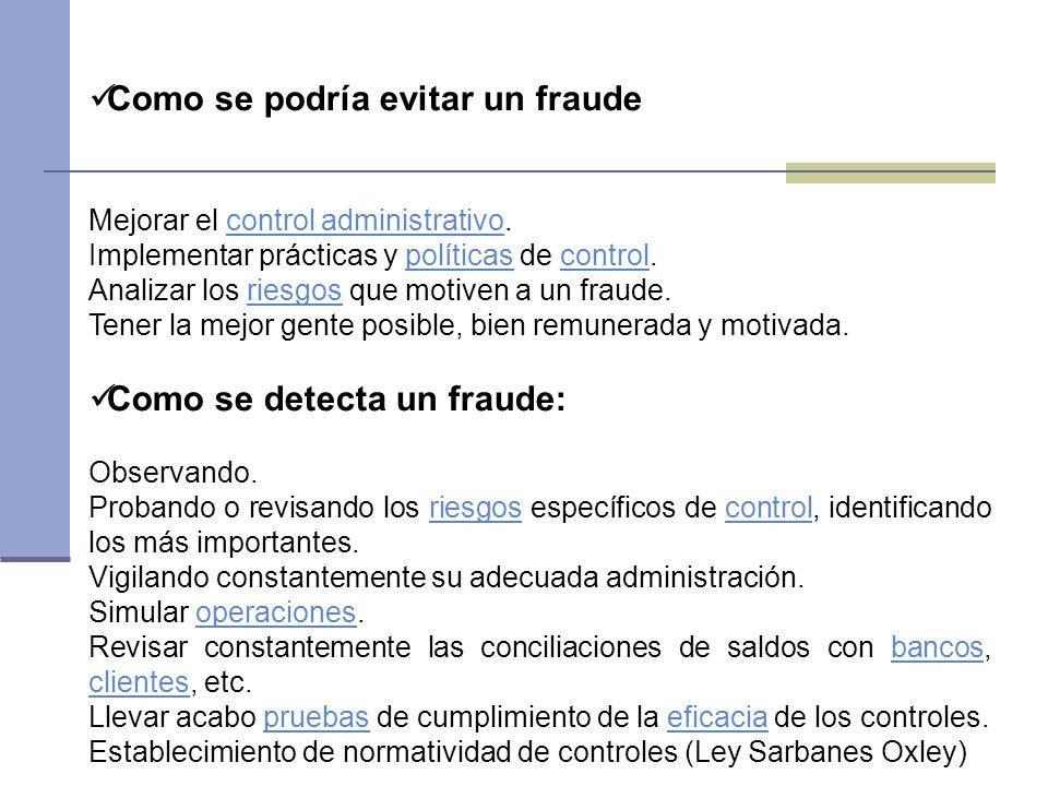 Como se podría evitar un fraude Mejorar el control administrativo.control administrativo Implementar prácticas y políticas de control.políticascontrol