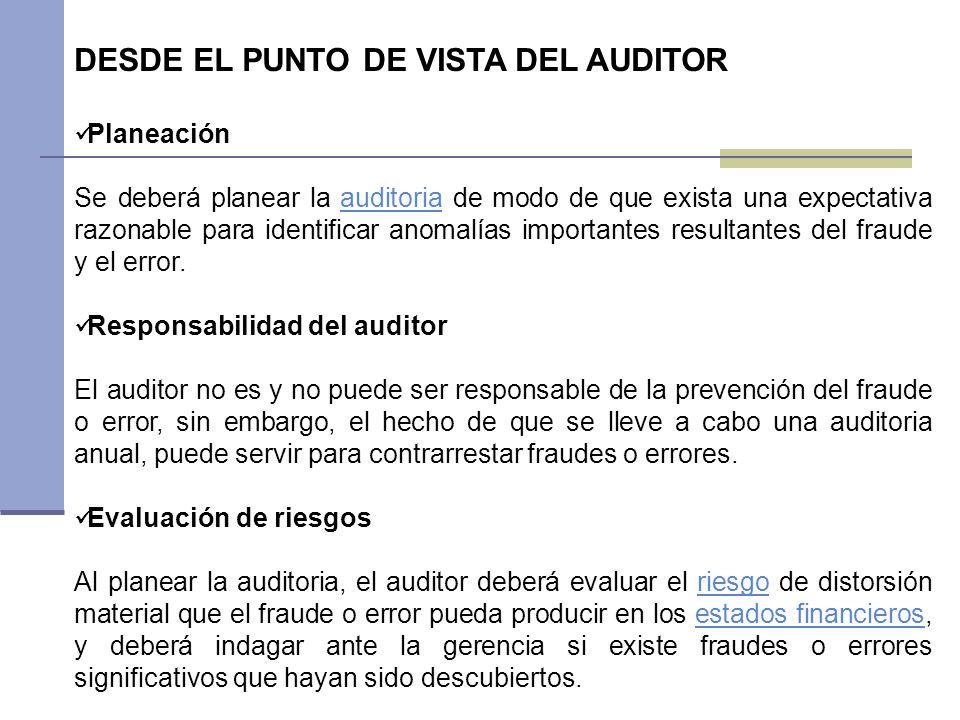 DESDE EL PUNTO DE VISTA DEL AUDITOR Planeación Se deberá planear la auditoria de modo de que exista una expectativa razonable para identificar anomalí