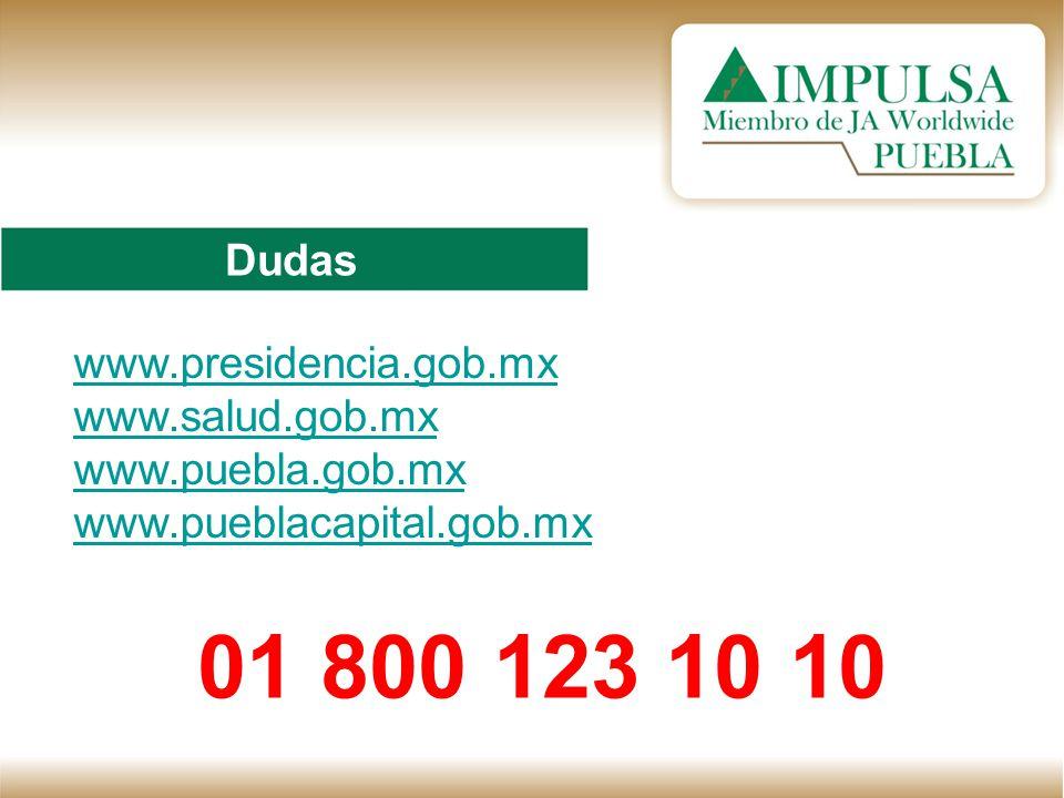 Dudas www.presidencia.gob.mx www.salud.gob.mx www.puebla.gob.mx www.pueblacapital.gob.mx 01 800 123 10 10