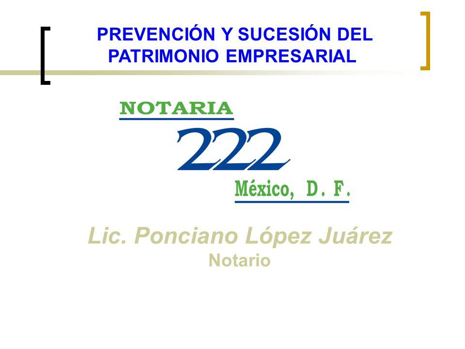 Lic. Ponciano López Juárez Notario PREVENCIÓN Y SUCESIÓN DEL PATRIMONIO EMPRESARIAL