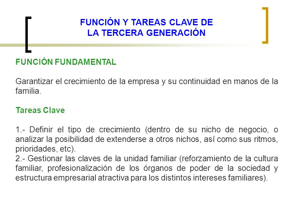 FUNCIÓN Y TAREAS CLAVE DE LA TERCERA GENERACIÓN FUNCIÓN FUNDAMENTAL Garantizar el crecimiento de la empresa y su continuidad en manos de la familia. T