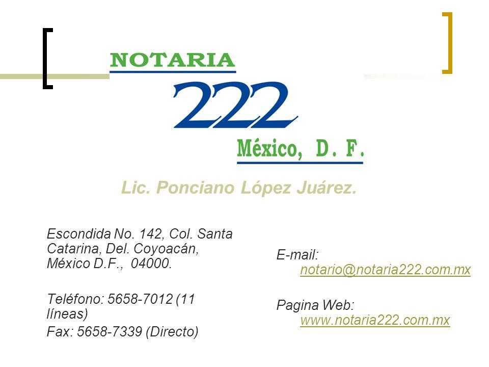 Escondida No. 142, Col. Santa Catarina, Del. Coyoacán, México D.F., 04000. Teléfono: 5658-7012 (11 líneas) Fax: 5658-7339 (Directo) E-mail: notario@no