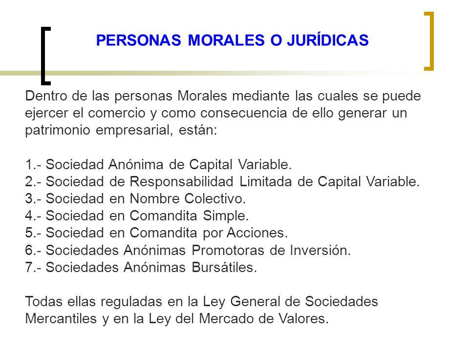PERSONAS MORALES O JURÍDICAS Dentro de las personas Morales mediante las cuales se puede ejercer el comercio y como consecuencia de ello generar un pa