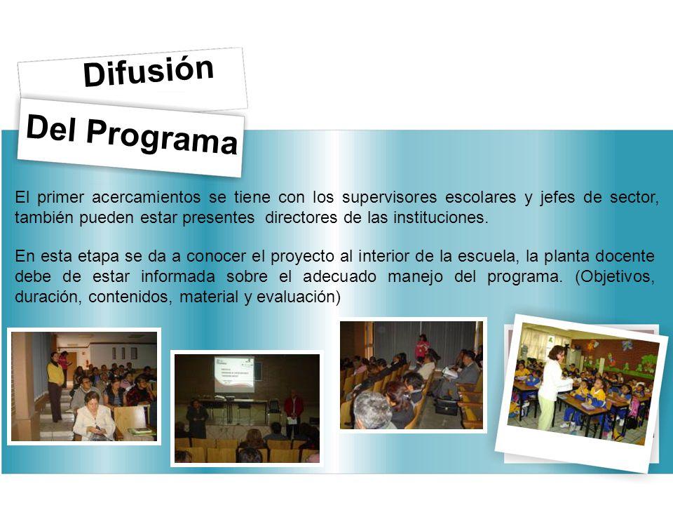 Del Programa Difusión En esta etapa se da a conocer el proyecto al interior de la escuela, la planta docente debe de estar informada sobre el adecuado manejo del programa.