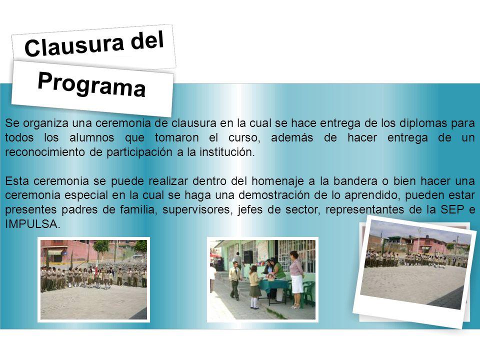 Programa Clausura del Se organiza una ceremonia de clausura en la cual se hace entrega de los diplomas para todos los alumnos que tomaron el curso, además de hacer entrega de un reconocimiento de participación a la institución.