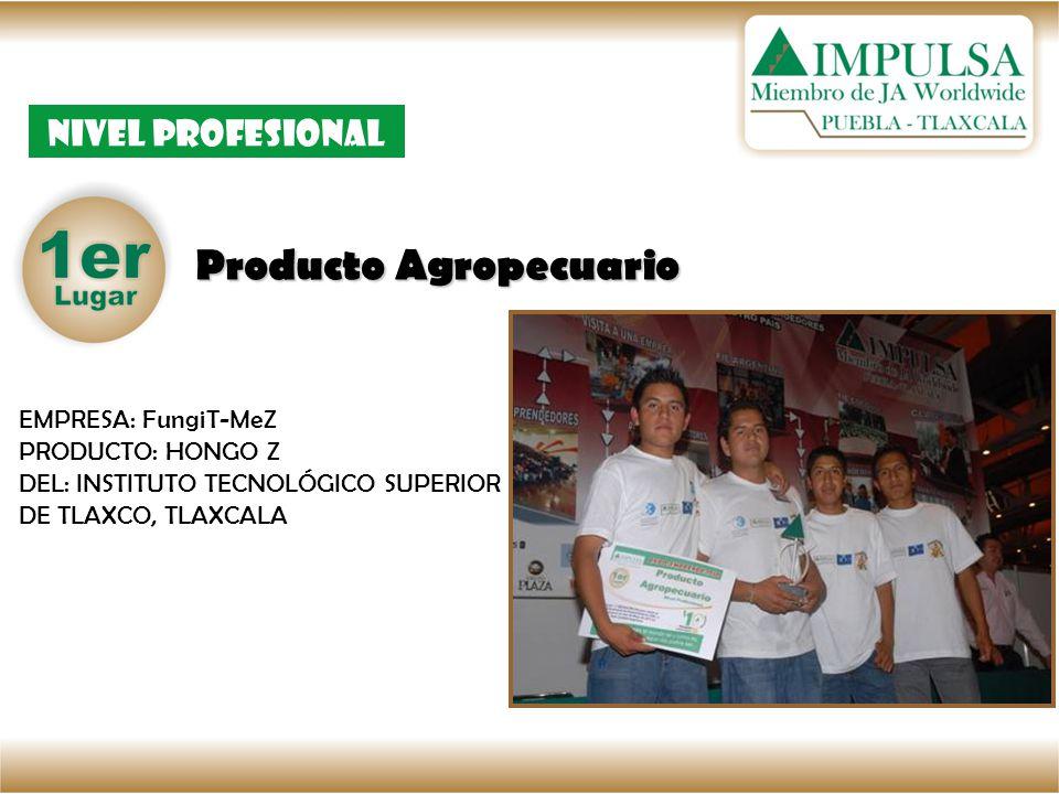 Producto Agropecuario Nivel Profesional EMPRESA: FungiT-MeZ PRODUCTO: HONGO Z DEL: INSTITUTO TECNOLÓGICO SUPERIOR DE TLAXCO, TLAXCALA