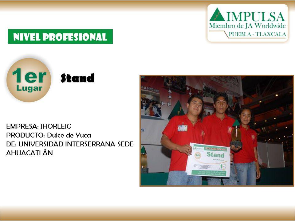 Stand Nivel Profesional EMPRESA: JHORLEIC PRODUCTO: Dulce de Yuca DE: UNIVERSIDAD INTERSERRANA SEDE AHUACATLÁN