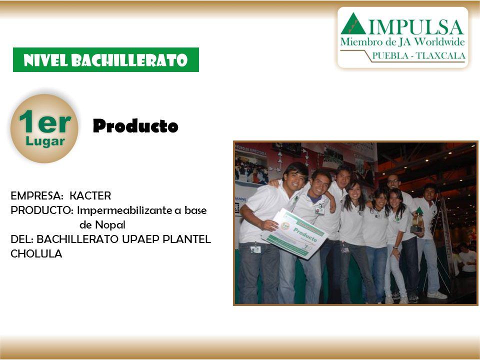 Producto Nivel bachillerato EMPRESA: KACTER PRODUCTO: Impermeabilizante a base de Nopal DEL: BACHILLERATO UPAEP PLANTEL CHOLULA