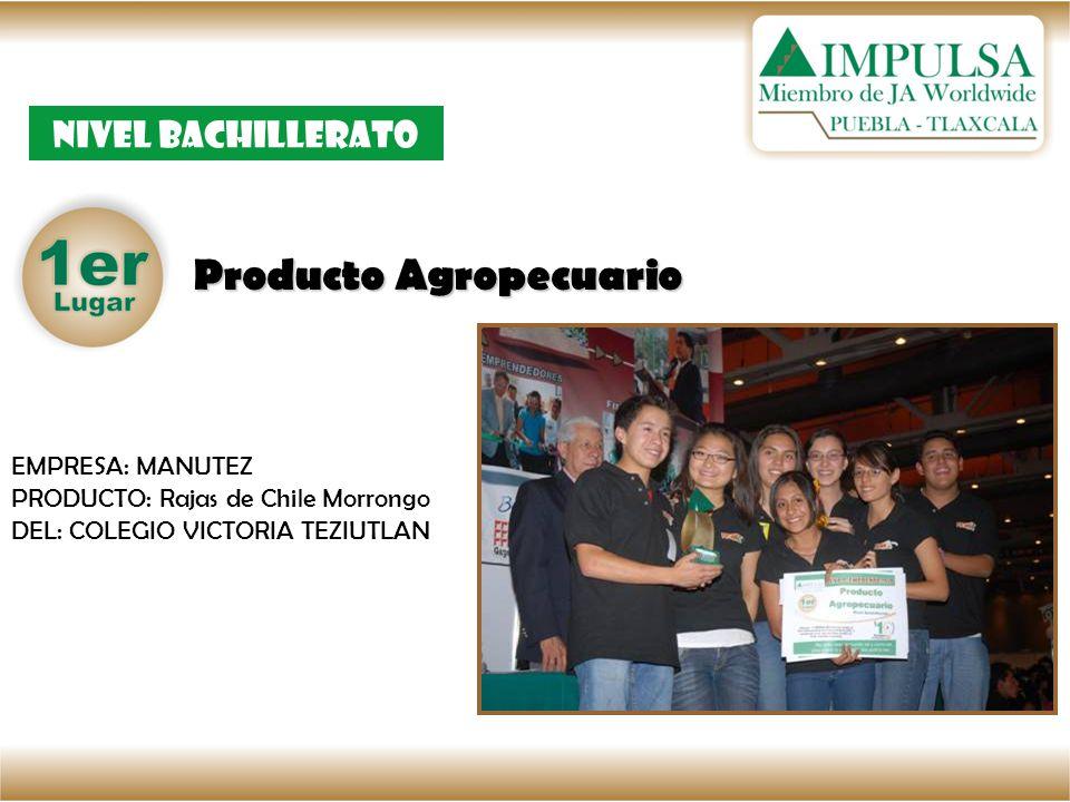 Producto Agropecuario Nivel bachillerato EMPRESA: MANUTEZ PRODUCTO: Rajas de Chile Morrongo DEL: COLEGIO VICTORIA TEZIUTLAN