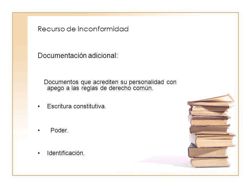 Recurso de Inconformidad Documentación adicional: Documentos que acrediten su personalidad con apego a las reglas de derecho común. Escritura constitu