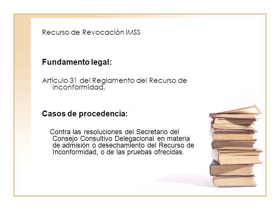 Recurso de Revocación IMSS Fundamento legal: Artículo 31 del Reglamento del Recurso de Inconformidad. Casos de procedencia : Contra las resoluciones d